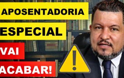 A VERDADE DA APOSENTADORIA ESPECIAL – ELA VAI ACABAR!