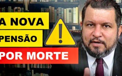 A NOVA PENSÃO POR MORTE – 20 COISAS QUE VOCÊ PRECISA SABER!