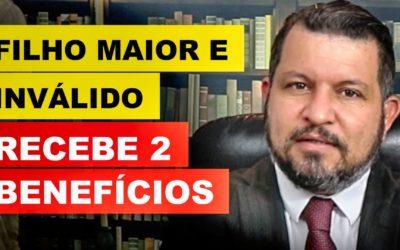 FILHO MAIOR E INVÁLIDO RECEBE 2 BENEFÍCIOS (INSS)